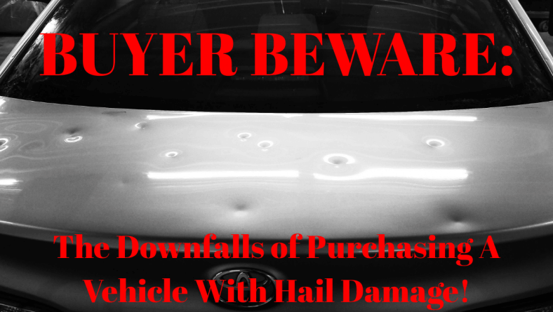 Buyer Beware: The Downfalls of Purchasing A Vehicle With Hail Damage